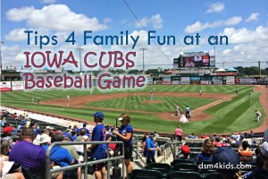 061016 Tips 4 Family Fun At An Iowa Cubs Baseball Game Dsm4kids