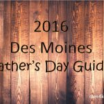 2016 Des Moines Father's Day Guide - dsm4kids.com