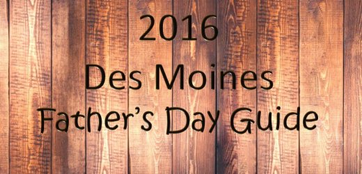 2016 Des Moines Father's Day Guide