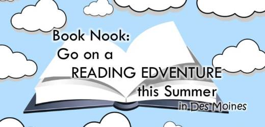 Book Nook: Go on a Reading Edventure this Summer in Des Moines