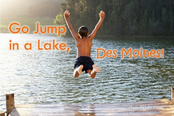 Go Jump in a Lake, Des Moines! - dsm4kids.com