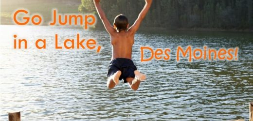 Go Jump in a Lake, Des Moines!