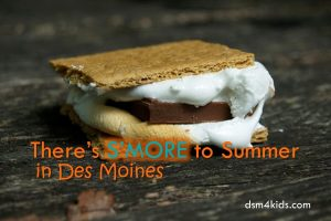 There's S'More to Summer in Des Moines - dsm4kids.com