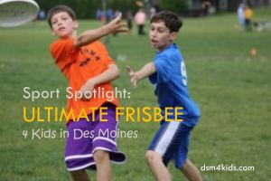 Sport Spotlight: Ultimate Frisbee 4 Kids in Des Moines - dsm4kids.com