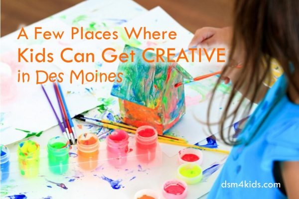 A Few Places Where Kids Can Get Creative in Des Moines - dsm4kids.com
