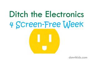 Ditch the Electronics 4 Screen-Free Week - dsm4kids.com