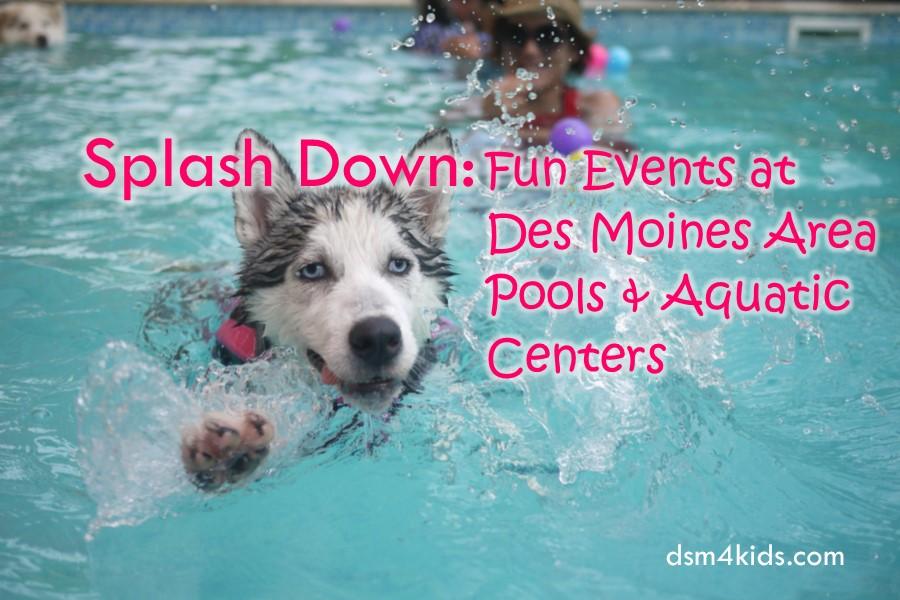 Splash Down: Fun Events at Des Moines Area Pools and Aquatic Centers