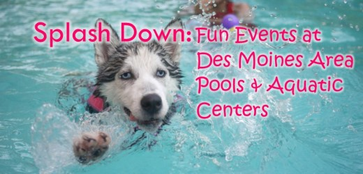 Splash Down: Fun Events at Des Moines Area Pools and Aquatic Centers