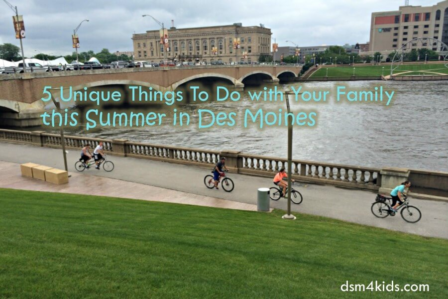 5 Unique Things To Do with Your Family this Summer in Des Moines