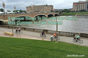 5 Unique Things To Do with Your Family this Summer in Des Moines - dsm4kids.com