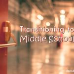 Transitioning to Middle School - dsm4kids.com