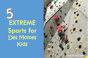 5 Extreme Sports for Des Moines Kids - dsm4kids.com