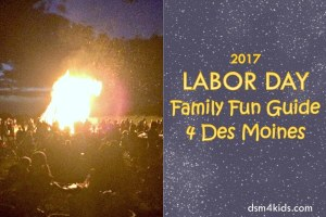 2017 Labor Day Family Fun Guide 4 Des Moines - dsm4kids.com