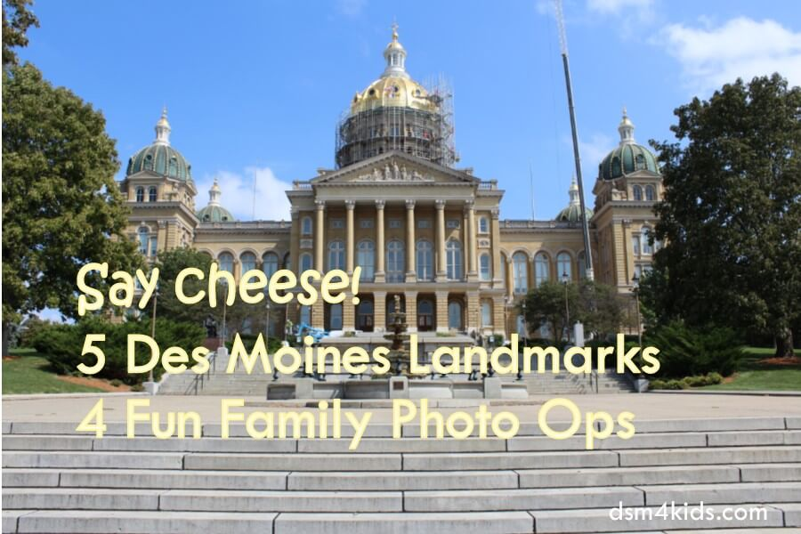 Say cheese! 5 Des Moines Landmarks 4 Fun Family Photo Ops