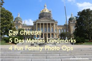 Say cheese! 5 Des Moines Landmarks 4 Fun Family Photo Ops – dsm4kids.com