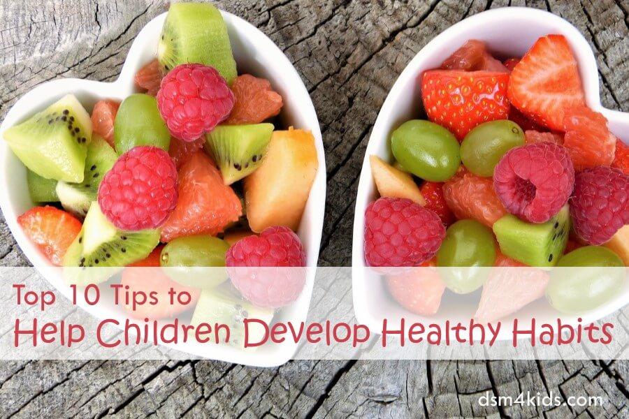 Top 10 Tips to Help Children Develop Healthy Habits