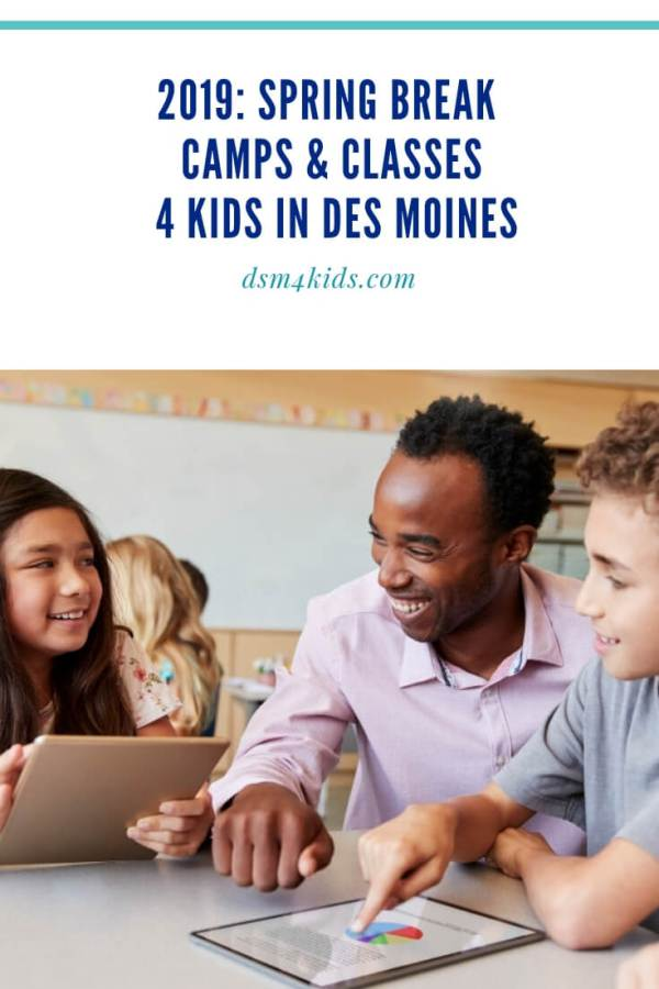 2019: Spring Break Camps & Classes 4 Kids in Des Moines – dsm4kids.com
