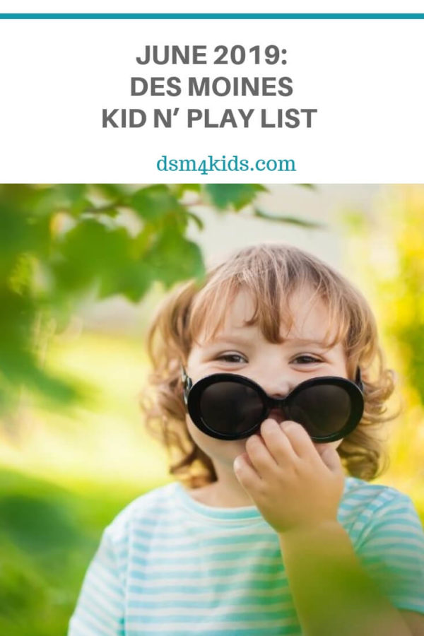 June 2019: Des Moines Kid n' Play List – dsm4kids.com
