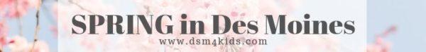 Spring in Des Moines - dsm4kids.com
