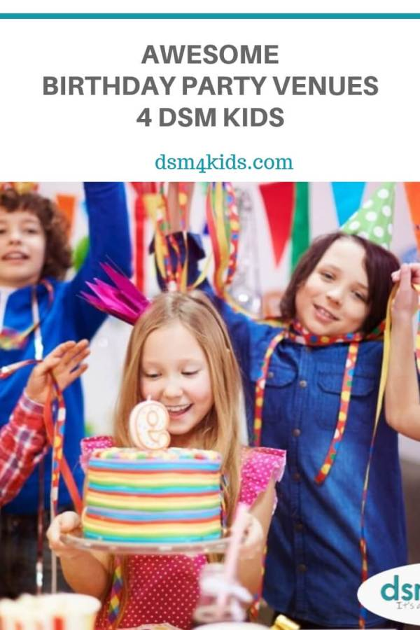 Awesome Birthday Party Venues 4 DSM Kids – dsm4kids.com