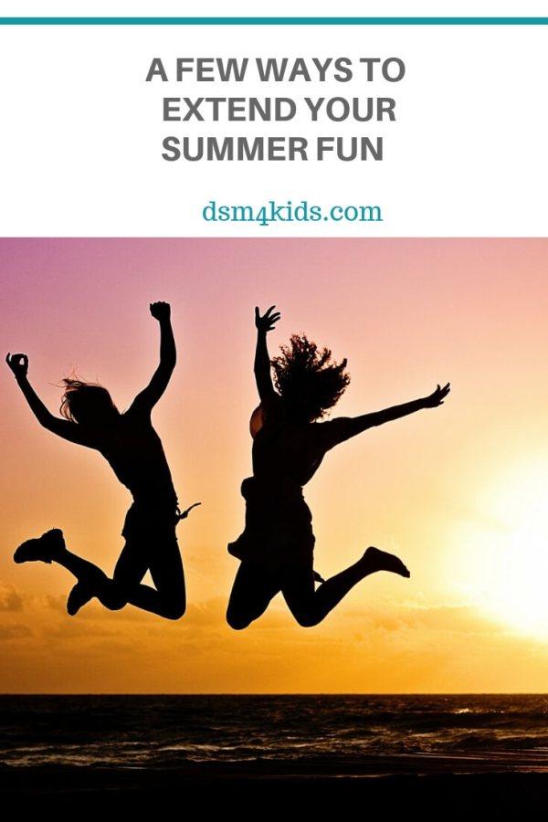 A Few Ways to Extend Your Summer Fun – dsm4kids.com