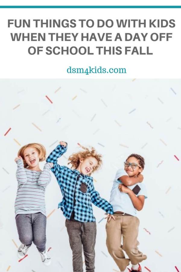 Fun Things to Do With Kids When They Have a Day Off of School this Fall – dsm4kids.com