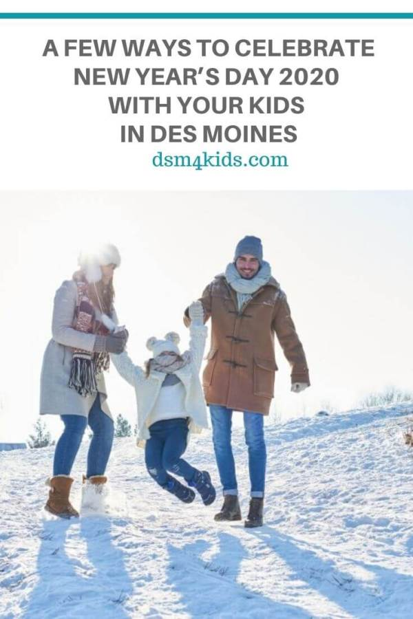 A Few Ways to Celebrate New Year's Day 2020 with Your Kids in Des Moines – dsm4kids.com