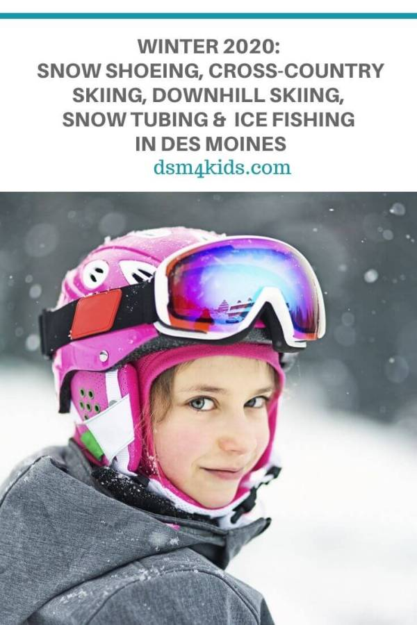Winter 2020: Snow Shoeing, Cross-Country Skiing, Downhill Skiing, Snow Tubing and Ice Fishing in Des Moines - dsm4kids.com