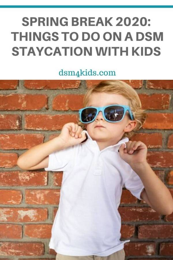 Spring Break 2020: Things to Do on a DSM Staycation With Kids – dsm4kids.com