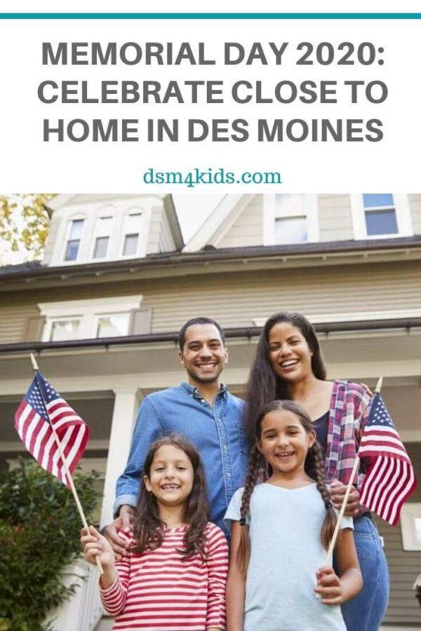 Memorial Day 2020: Celebrate Close to Home in Des Moines – dsm4kids.com