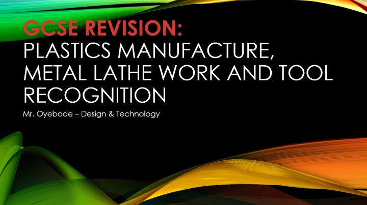GCSE REVISION Plastics Manufacture, Metal Lathe Work and Tool Recognition