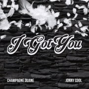 """I Got You (feat. Jonny Cool)"" by Champagne Duane"