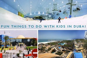 Kids Activities Dubai – Best 10 Things to Do In Dubai with Kids