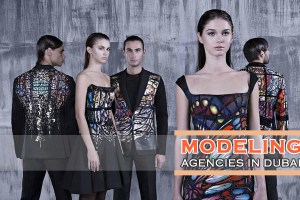 Top Modeling Agencies in Dubai to Kickstart Your Modeling Career