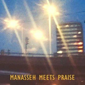 Manasseh Meets Praise