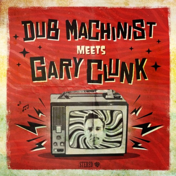 Dub Machinist Meets Gary Clunk