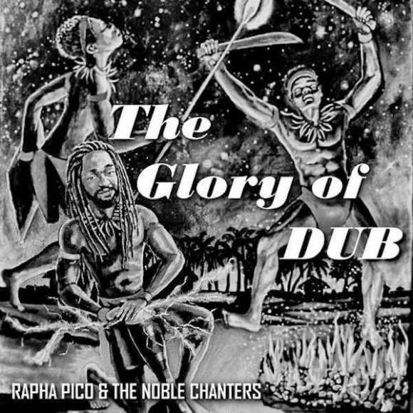 Rapha Pico & The Noble Chanters: The Glory of Dub