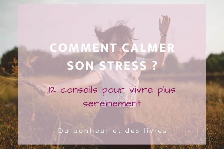 Comment calmer son stress ? 12 conseils pour vivre plus sereinement
