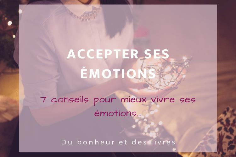 Accepter ses émotions : 7 conseils pour mieux vivre ses émotions