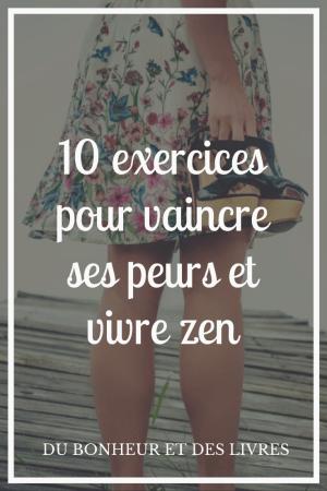 Vaincre ses peurs : 10 exercices pour se libérer de toutes ses peurs