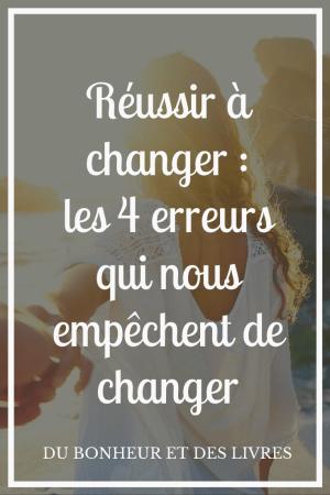 Réussir à changer : les 4 erreurs qui nous empêchent de changer