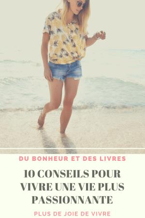 10 conseils pour vivre une vie plus passionnante dès maintenant