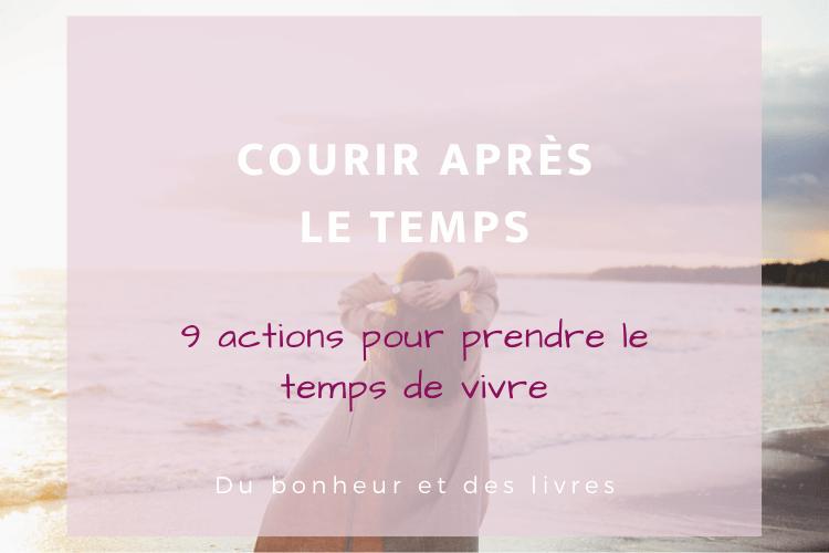 Courir après le temps : 9 actions pour prendre le temps de vivre
