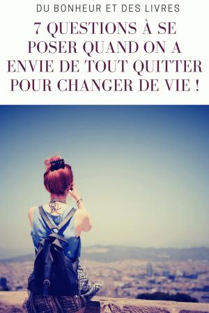 Tout quitter pour changer de vie : 7 questions à se poser avant