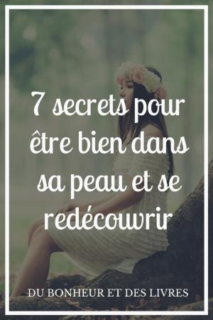 Comment être bien dans sa peau ? 7 secrets pour se redécouvrir et s'aimer