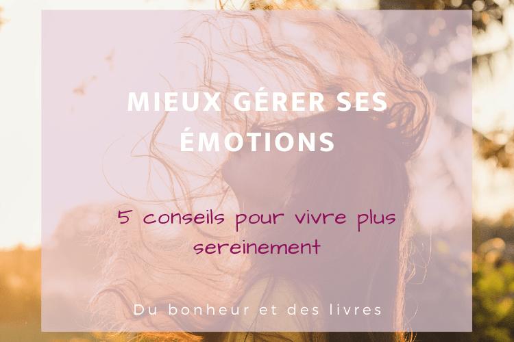 Comment mieux gérer ses émotions : 5 étapes pour vivre plus sereinement