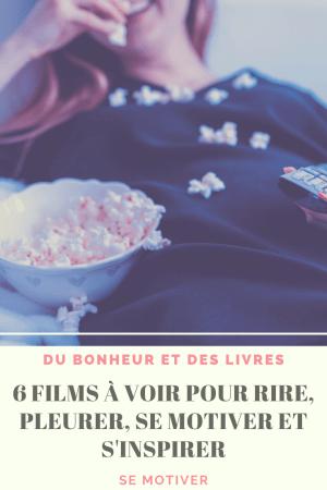6 films à voir pour rire, pleurer, s'inspirer et se motiver