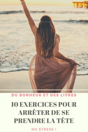 Arrêter de se prendre la tête : 10 exercices pour en finir avec les prises de tête