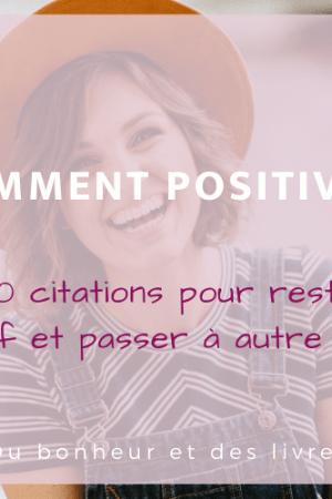 Comment positiver ? 50 citations pour rester positif