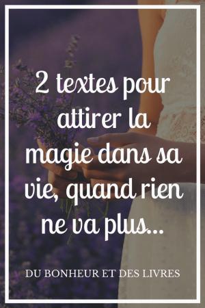 Quand rien ne va plus : 2 textes pour attirer la magie dans sa vie